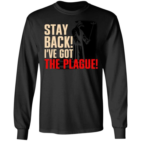 Stay Back I've Got The Plague T-Shirts