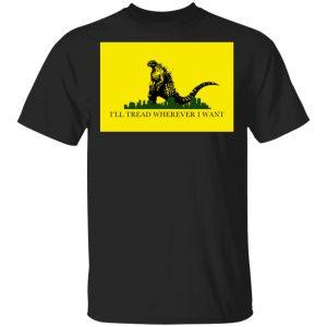 I'll Tread Wherever I Want Godzilla T-Shirts