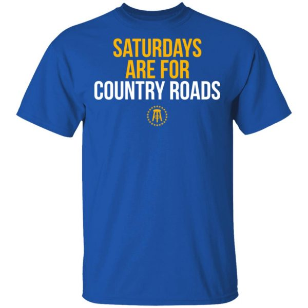 Saturdays Are For Country Roads T-Shirts