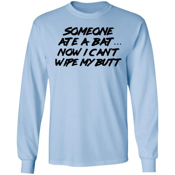 Someone Ate A Bat Now I Can't Wipe My Butt T-Shirts