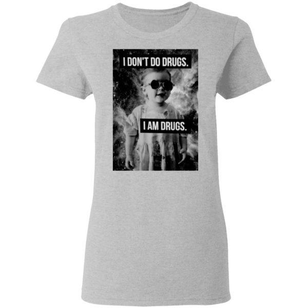 I Don't Do Drugs I Am Drugs T-Shirts