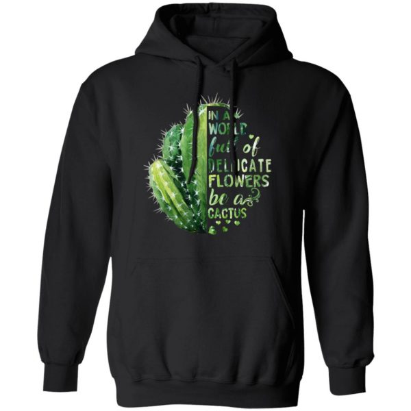 In A World Full Of Delicate Flowers Be A Cactus T-Shirts