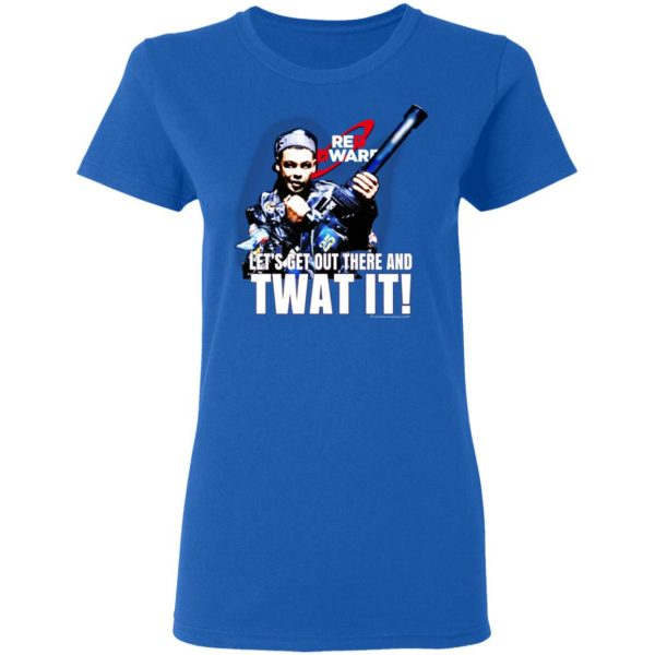 Red Dwarf Let's Get Out There And Twat It T-Shirts