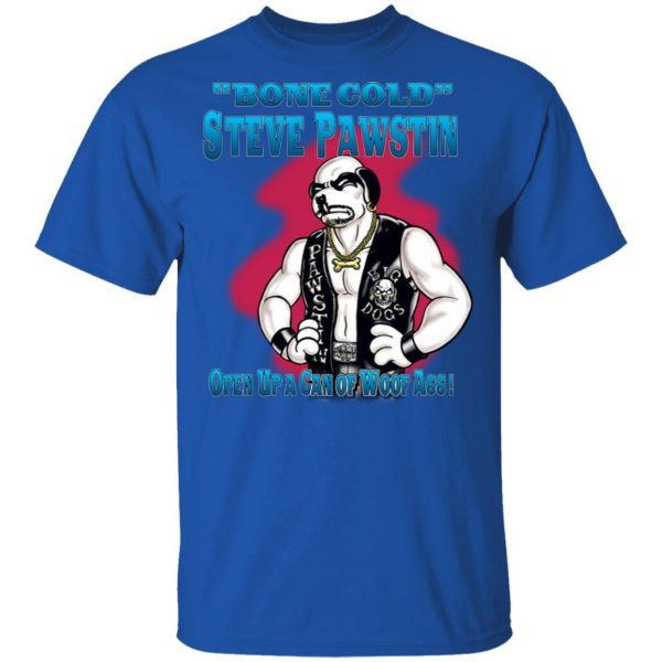 Bone Cold Steve Pawstin Open Up A Can Of Woof Ass T-Shirts