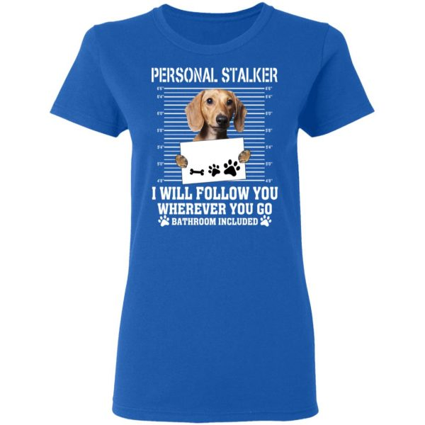 Chihuahua Personal Stalker I Will Follow You Wherever You Go Bathroom Included T-Shirts