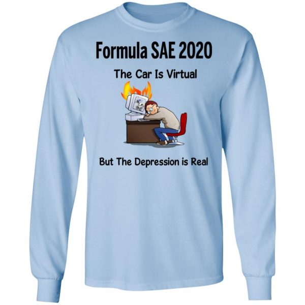 Formula SAE 2020 The Car Is Virtual But The Depression Is Real T-Shirts
