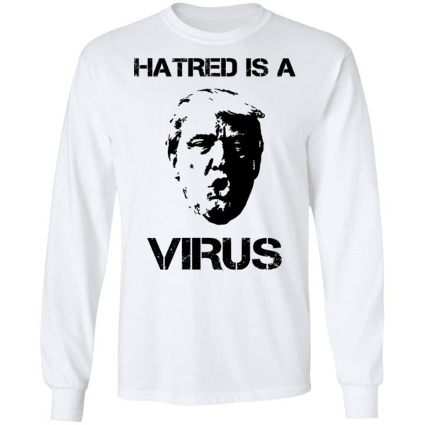 Donald Trump Hatred Is A Virus T-Shirts