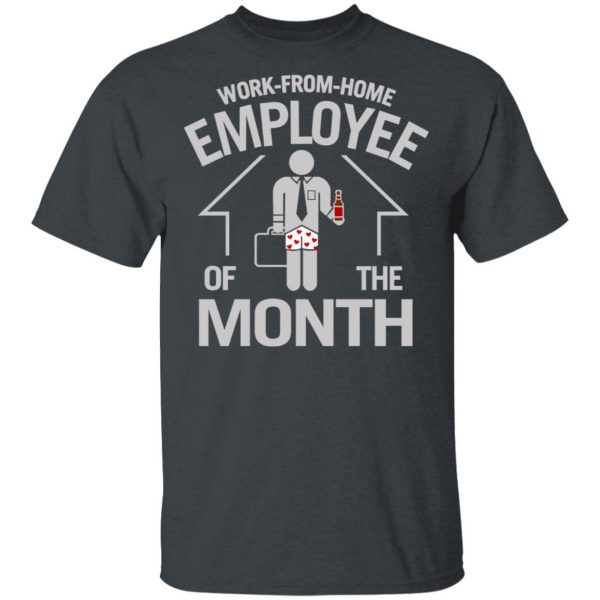 Work-From-Home Employee Of The Month T-Shirts
