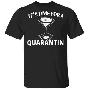 It's Time For A Quarantin T-Shirts