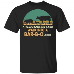 A Pig A Chicken And A Cow Walk Into A Bar-B-Q T-Shirts