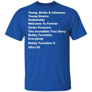 Young Broke Infamous Young Sinatra Undeniable Welcome To Forever Under Pressure T-Shirts