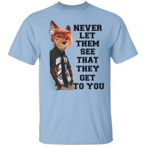 Never Let Them See That They Get To You Nick Wilde T-Shirts