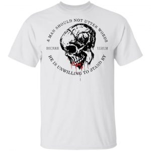 A Man Should Not Utter Words He Is Unwilling To Stand By Dicere Verum T-Shirts