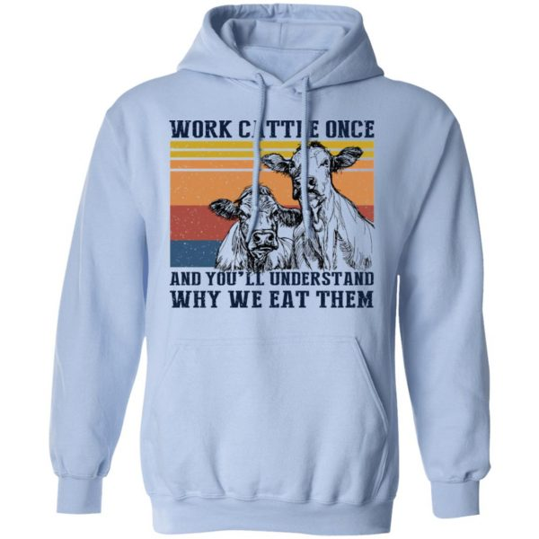 Work Cattle Once And You'll Understand Why We Eat Them Cows T-Shirts