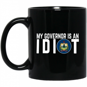 My Governor Is An Idiot Vermont Mug Coffee Mugs