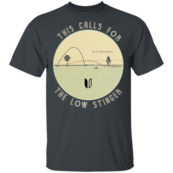 This Calls For The Low Stinger T-Shirts