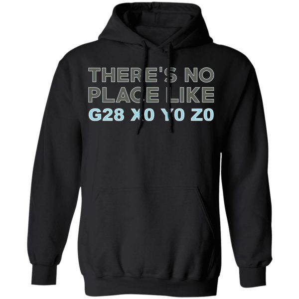 There's No Place Like G28 X0 Y0 Z0 T-Shirts