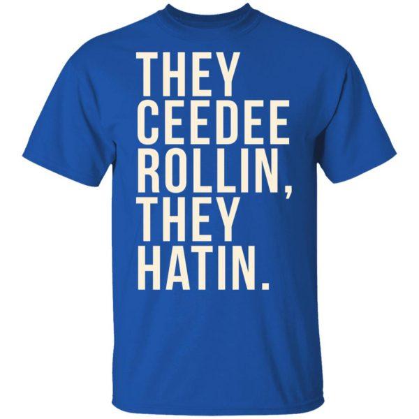 They Ceedee Rollin They Hatin T-Shirts