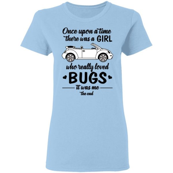 Once A Upon Time There Was A Girl Who Really Loved Bugs It Was Me T-Shirts