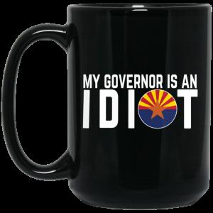 My Governor Is An Idiot Arizona Mug