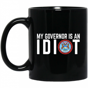 My Governor Is An Idiot Michigan Mug