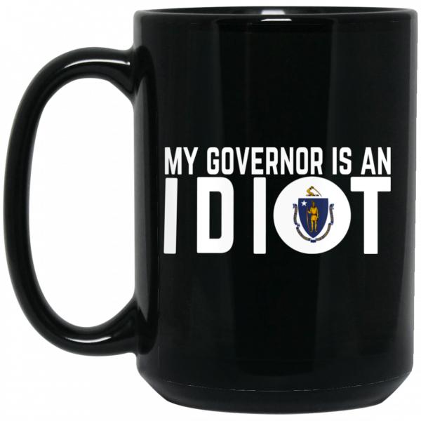 My Governor Is An Idiot Massachusetts Mug
