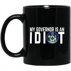 My Governor Is An Idiot Maine Mug Coffee Mugs