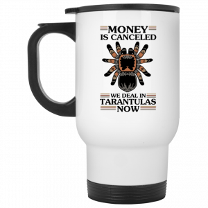 Money Is Canceled We Deal In Tarantulas Now Mug