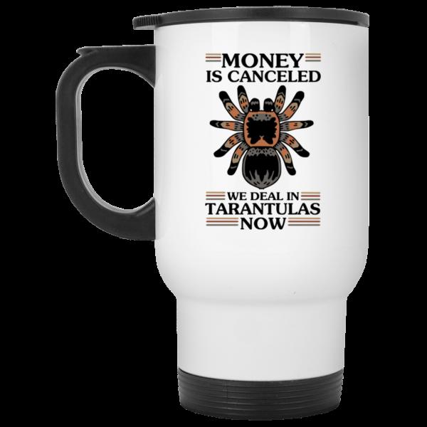 Money Is Canceled We Deal In Tarantulas Now Mug