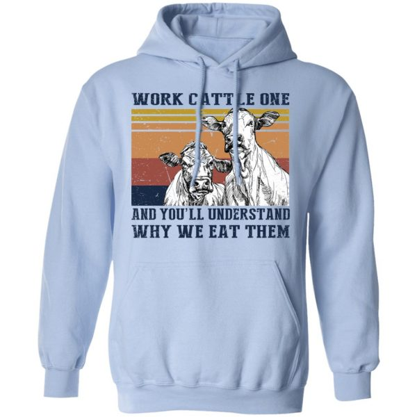 Work Cattle One And You'll Understand Why We Eat Them T-Shirts
