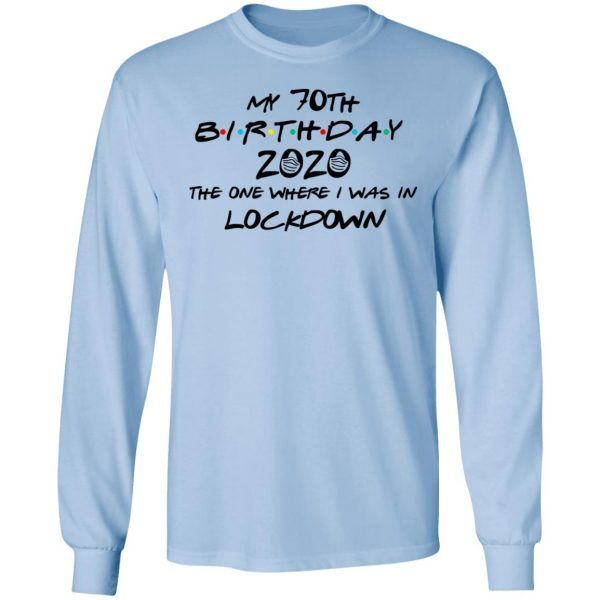 My 70th Birthday 2020 The One Where I Was In Lockdown T-Shirts