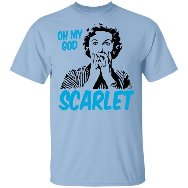Oh My God Scarlet T-Shirts