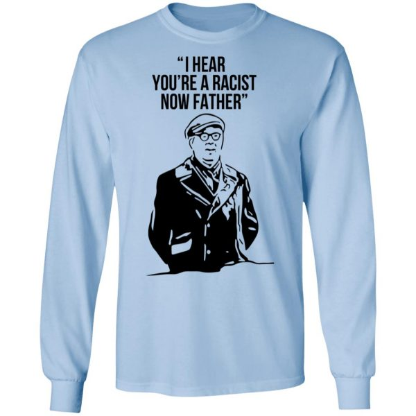I Hear You're A Racist Now Father Father Ted T-Shirts