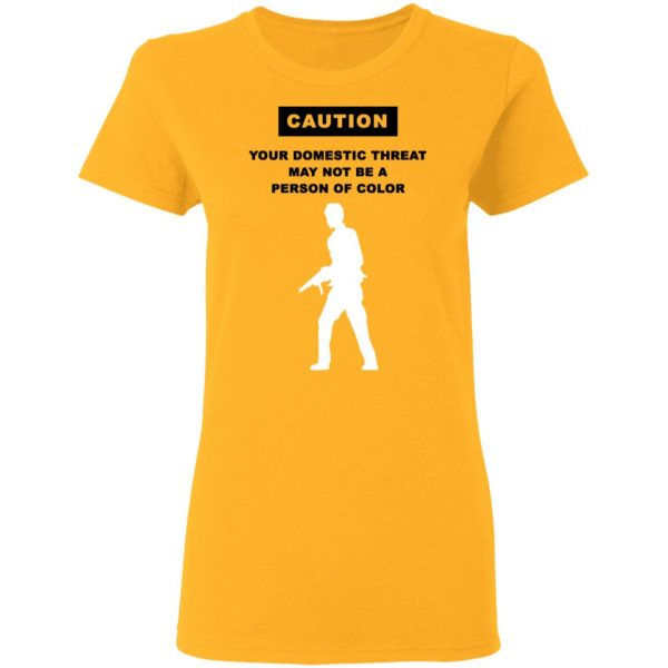 Caution Your Domestic Threat May Not Be A Person Of Color T-Shirts