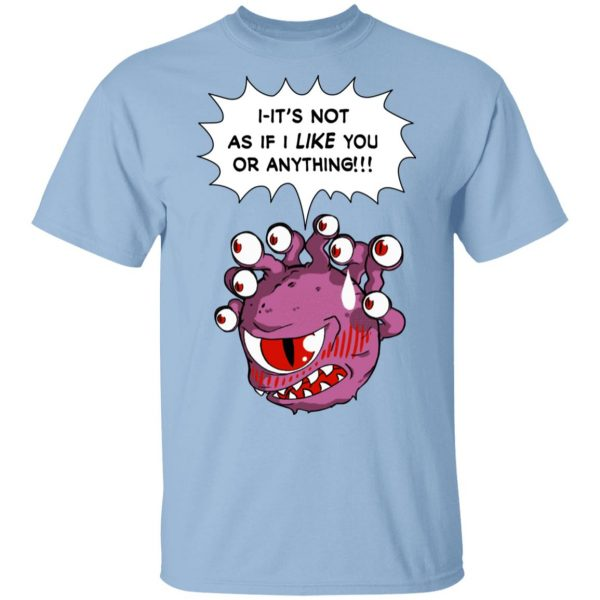 Beholder It's Not As If I Like You Or Anything T-Shirts