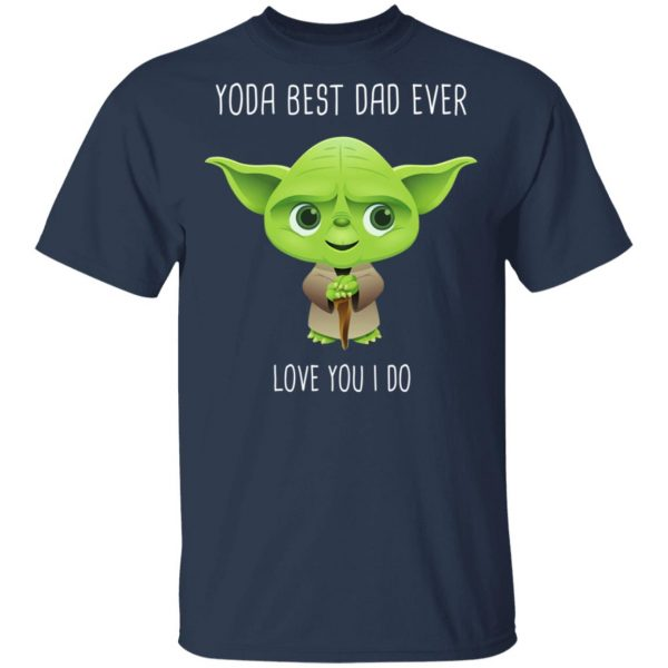 Yoda Best Dad Ever Love You Do T-Shirts