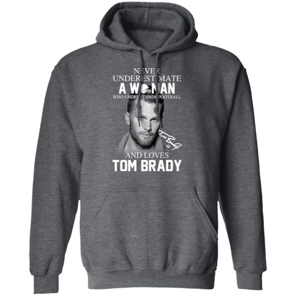 Never Underestimate A Woman Who Understands Football And Loves Tom Brady T-Shirts