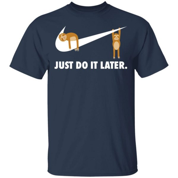 Sloth Just Do It Later T-Shirts