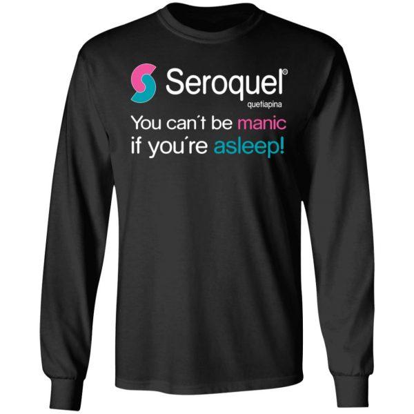 Seroquel Quetiapina You Can't Be Manic If You're Asleep T-Shirts