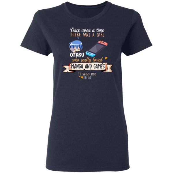 Once Upon A Time There Was A Girl Who Really Loved Manga And Games It Was Me Otaku T-Shirts