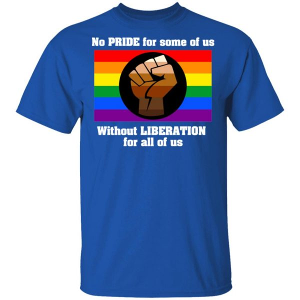 No Pride For Some Of Us Without Liberation For All Of Us T-Shirts