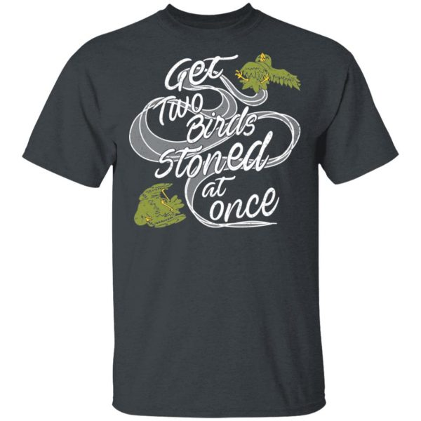 Get Two Birds Stoned At Once T-Shirts
