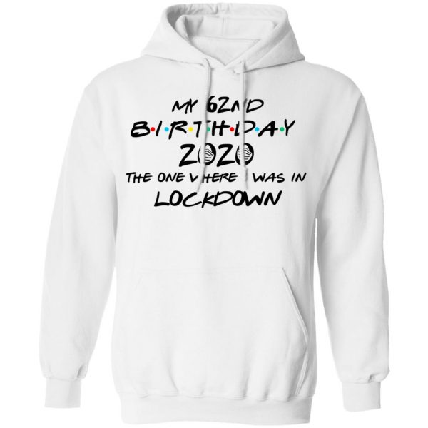 My 62nd Birthday 2020 The One Where I Was In Lockdown T-Shirts