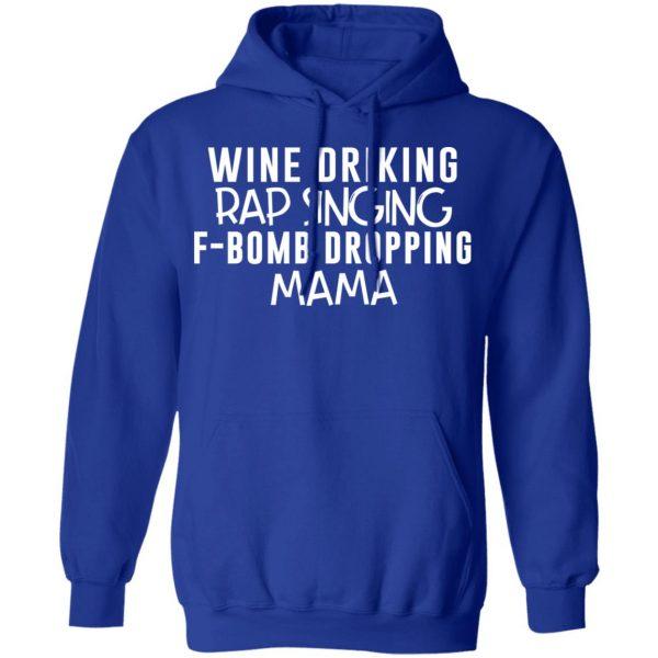 Wine Drinking Rap Singing F-Bomb Dropping Mama T-Shirts