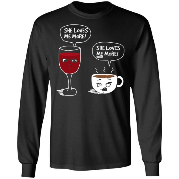 Wine And Coffee She Loves Me More T-Shirts