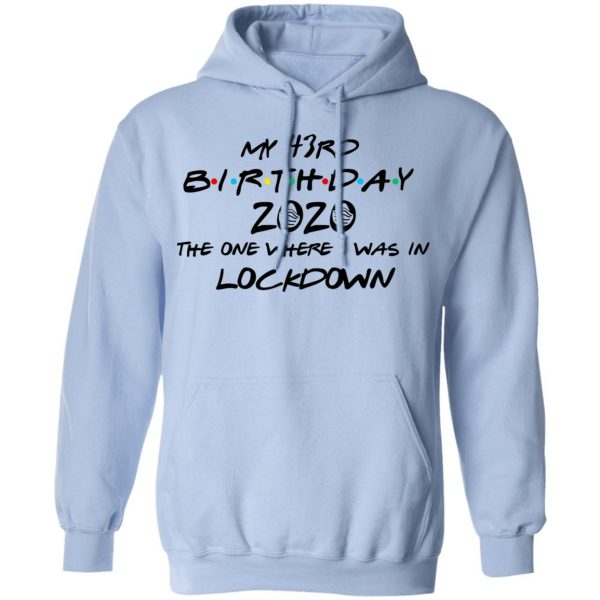 My 43rd Birthday 2020 The One Where I Was In Lockdown T-Shirts