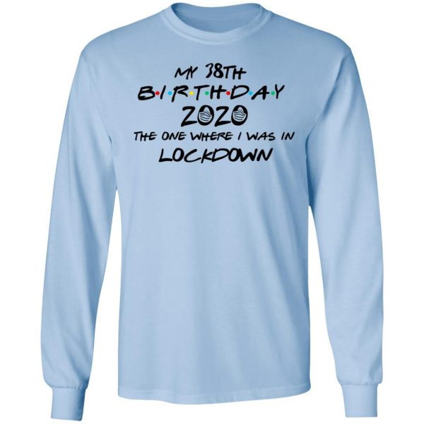 My 38th Birthday 2020 The One Where I Was In Lockdown T-Shirts
