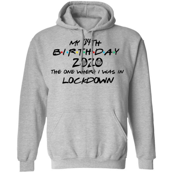 My 34th Birthday 2020 The One Where I Was In Lockdown T-Shirts