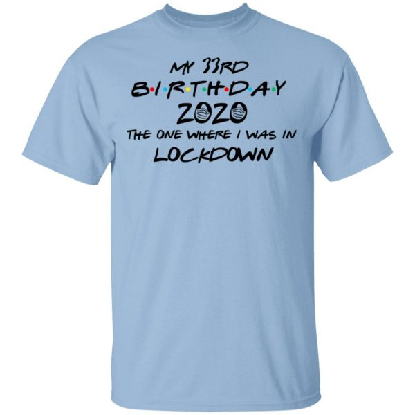 My 33rd Birthday 2020 The One Where I Was In Lockdown T-Shirts