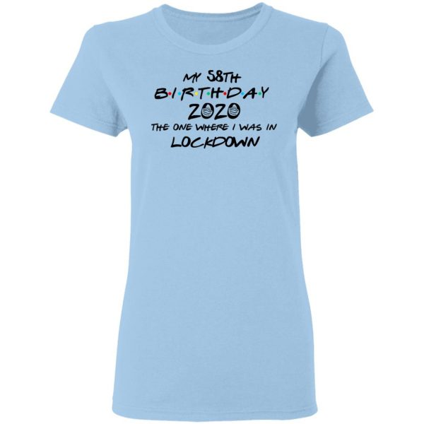 My 58th Birthday 2020 The One Where I Was In Lockdown T-Shirts
